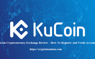 Kucoin Cryptocurrency Exchange Review – How To Register And Verify Account?